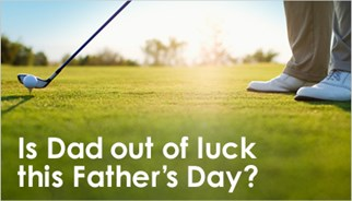 Is Dad out of luck this Fathers Day?