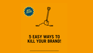 5 Ways to kill your brand